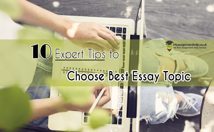 10 Effective Tricks That Experts Employ While Picking The Perfect Essay Topic-myassignmenthelp.co.uk
