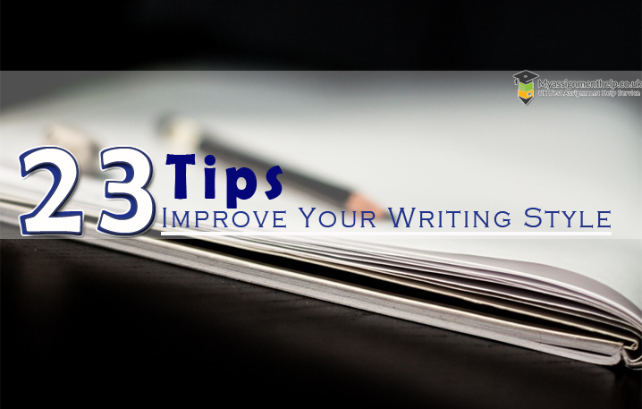 23 Tips to Improve Your Writing Style- Myassignmenthelp.co.uk