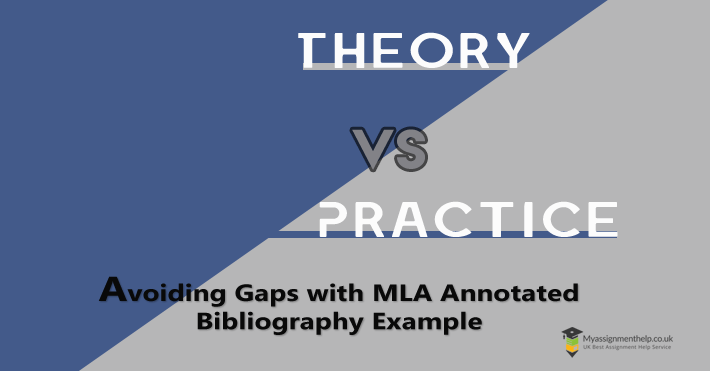 Theory vs Practice: Avoiding Gaps with MLA Annotated Bibliography Example- myassignmenthelp.co.uk