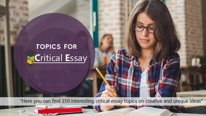 fresh topics for critical essays 150 amazing critical essay topic ideas that might change your life