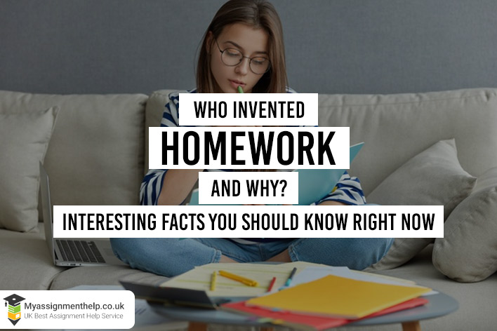 Who Invented Homework And Why Interesting Facts You Should Know Right Now